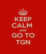 KEEP CALM  AND GO TO TGN - Personalised Poster A1 size