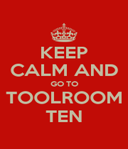 KEEP CALM AND GO TO TOOLROOM TEN - Personalised Poster A1 size