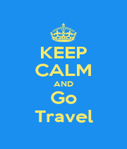 KEEP CALM AND Go Travel - Personalised Poster A1 size