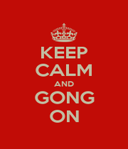 KEEP CALM AND GONG ON - Personalised Poster A4 size