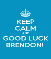 KEEP CALM AND GOOD LUCK BRENDON!  - Personalised Poster A1 size