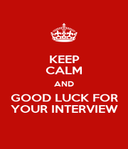 KEEP CALM AND GOOD LUCK FOR YOUR INTERVIEW - Personalised Poster A1 size