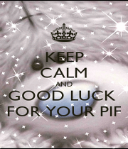 KEEP CALM AND GOOD LUCK  FOR YOUR PIF - Personalised Poster A1 size