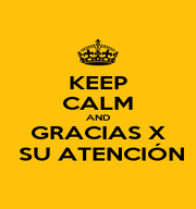 KEEP CALM AND GRACIAS X  SU ATENCIÓN - Personalised Poster A1 size