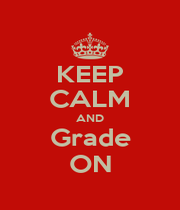 KEEP CALM AND Grade ON - Personalised Poster A1 size