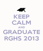 KEEP CALM AND GRADUATE RGHS 2013 - Personalised Poster A4 size