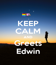 KEEP CALM AND Greets Edwin - Personalised Poster A1 size
