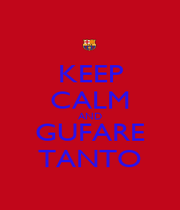 KEEP CALM AND GUFARE TANTO - Personalised Poster A4 size