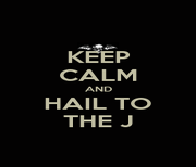 KEEP CALM AND HAIL TO THE J - Personalised Poster A1 size