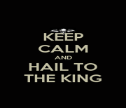 KEEP CALM AND HAIL TO THE KING - Personalised Poster A1 size