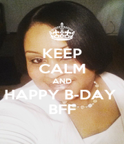 KEEP CALM AND HAPPY B-DAY  BFF - Personalised Poster A1 size