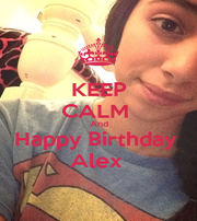 KEEP CALM  And Happy Birthday  Alex  - Personalised Poster A4 size