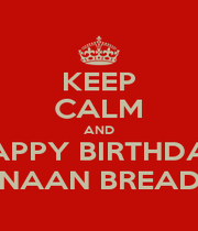 KEEP CALM AND HAPPY BIRTHDAY NAAN BREAD - Personalised Poster A4 size