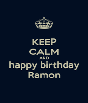 KEEP CALM AND  happy birthday  Ramon - Personalised Poster A1 size