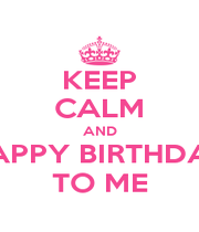 KEEP CALM AND HAPPY BIRTHDAY TO ME - Personalised Poster A4 size