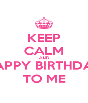 KEEP CALM AND HAPPY BIRTHDAY TO ME - Personalised Poster A1 size