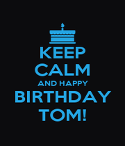 KEEP CALM AND HAPPY BIRTHDAY TOM! - Personalised Poster A4 size