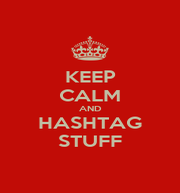 KEEP CALM AND HASHTAG STUFF - Personalised Poster A1 size