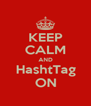 KEEP CALM AND HashtTag ON - Personalised Poster A1 size