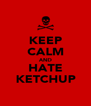 KEEP CALM AND HATE KETCHUP - Personalised Poster A4 size