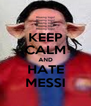 KEEP CALM AND HATE MESSI - Personalised Poster A1 size