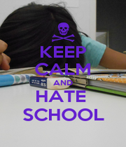 KEEP CALM AND HATE  SCHOOL - Personalised Poster A4 size