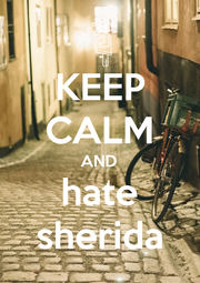 KEEP CALM AND hate sherida - Personalised Poster A1 size