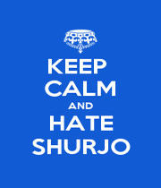 KEEP  CALM AND HATE SHURJO - Personalised Poster A1 size