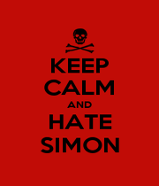 KEEP CALM AND HATE SIMON - Personalised Poster A4 size