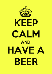 KEEP CALM AND HAVE A BEER - Personalised Poster A1 size