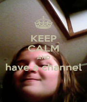 KEEP CALM AND have a channel  - Personalised Poster A1 size