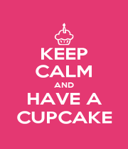 KEEP CALM AND HAVE A CUPCAKE - Personalised Poster A4 size