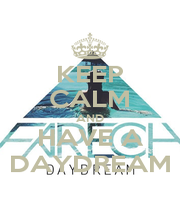 KEEP CALM AND HAVE A DAYDREAM - Personalised Poster A1 size