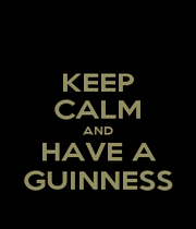 KEEP CALM AND HAVE A GUINNESS - Personalised Poster A1 size