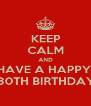 KEEP CALM AND HAVE A HAPPY  30TH BIRTHDAY - Personalised Poster A1 size