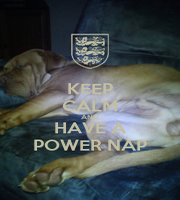 KEEP CALM AND HAVE A POWER NAP - Personalised Poster A1 size