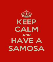 KEEP CALM AND HAVE A SAMOSA - Personalised Poster A1 size