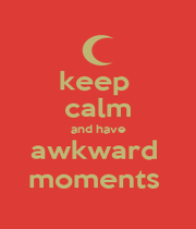 keep  calm and have awkward  moments  - Personalised Poster A1 size
