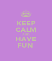 KEEP CALM AND HAVE FUN  - Personalised Poster A1 size