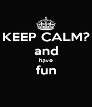 KEEP CALM? and have fun  - Personalised Poster A1 size
