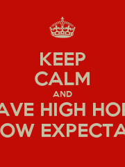 KEEP CALM AND HAVE HIGH HOPE AND LOW EXPECTATIONS - Personalised Poster A1 size