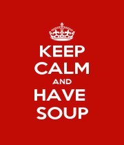 KEEP CALM AND HAVE  SOUP - Personalised Poster A1 size