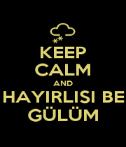 KEEP CALM AND HAYIRLISI BE GÜLÜM - Personalised Poster A1 size