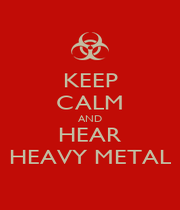 KEEP CALM AND HEAR HEAVY METAL - Personalised Poster A1 size