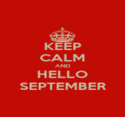 KEEP CALM AND HELLO SEPTEMBER - Personalised Poster A1 size