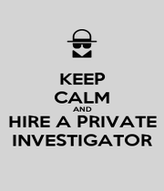 KEEP CALM AND HIRE A PRIVATE INVESTIGATOR - Personalised Poster A4 size