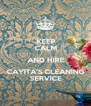 KEEP CALM AND HIRE CAYITA'S CLEANING SERVICE - Personalised Poster A1 size