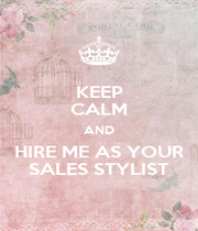 KEEP CALM AND HIRE ME AS YOUR SALES STYLIST - Personalised Poster A1 size