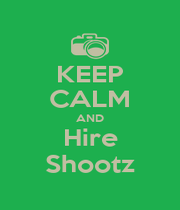 KEEP CALM AND Hire Shootz - Personalised Poster A1 size