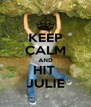 KEEP CALM AND HIT  JULIE - Personalised Poster A4 size